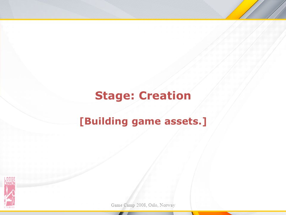 Stage: Creation [Building game assets.]